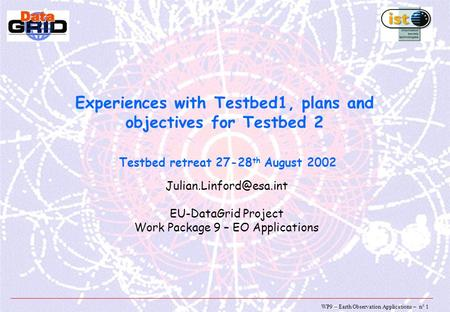 WP9 – Earth Observation Applications – n° 1 Experiences with Testbed1, plans and objectives for Testbed 2 Testbed retreat 27-28 th August 2002