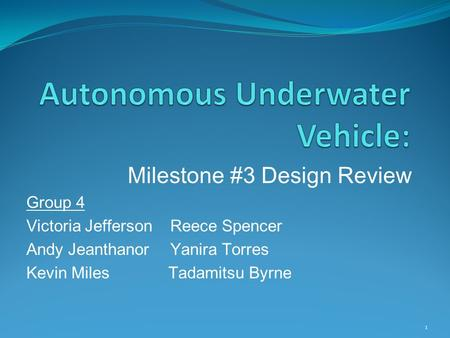 Milestone #3 Design Review Group 4 Victoria Jefferson Reece Spencer Andy Jeanthanor Yanira Torres Kevin Miles Tadamitsu Byrne 1.