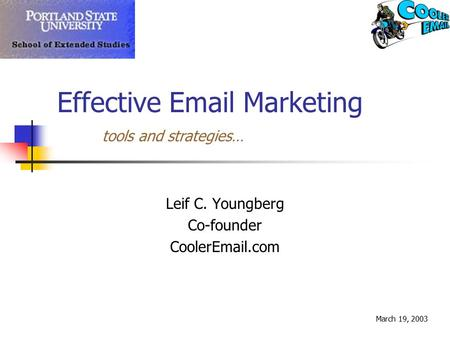 Effective Email Marketing Leif C. Youngberg Co-founder CoolerEmail.com March 19, 2003 tools and strategies…