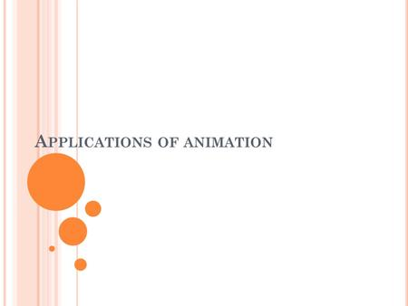A PPLICATIONS OF ANIMATION. O UTCOMES After this session you should: Describe the applications of information in: Entertainment Advertising Education.