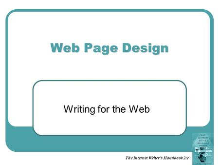 The Internet Writer's Handbook 2/e Web Page Design Writing for the Web.