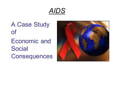 AIDS A Case Study of Economic and Social Consequences.