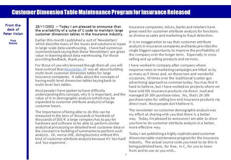 1 Customer Dimension Table Maintenance Program for Insurance Released 28/11/2002 -- Today I am pleased to announce that the availability of a suite of.