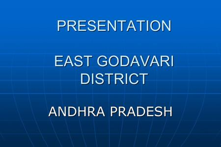PRESENTATION EAST GODAVARI DISTRICT ANDHRA PRADESH.