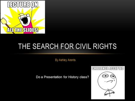 By Ashley Arents Do a Presentation for History class? ljhlhhljkh THE SEARCH FOR CIVIL RIGHTS.