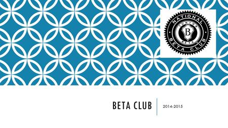 BETA CLUB 2014-2015. WHAT IS BETA? Beta is an academic, leadership and service organization. The St. Martha Chapter of the National Junior Beta Club is.
