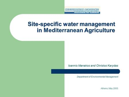 Site-specific water management in Agriculture Site-specific water management in Mediterranean Agriculture Ioannis Manakos and Christos Karydas Department.