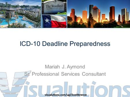 ICD-10 Deadline Preparedness Mariah J. Aymond Sr. Professional Services Consultant.