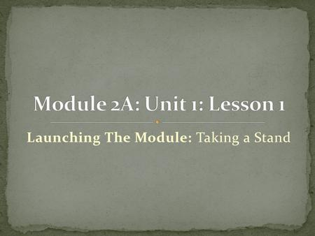 Launching The Module: Taking a Stand. Opening Engaging the Reader: Gallery Walk (13 minutes) Review Learning Targets (5 minutes) Work Time Building Background.