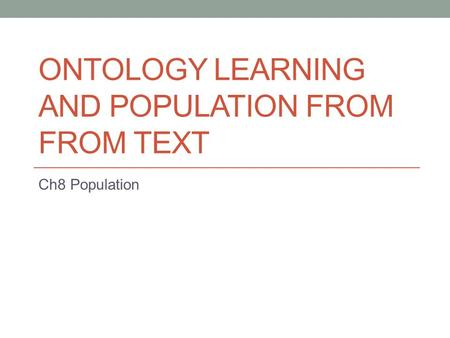 ONTOLOGY LEARNING AND POPULATION FROM FROM TEXT Ch8 Population.