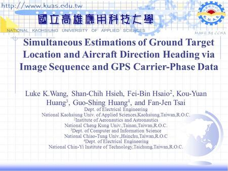 Simultaneous Estimations of Ground Target Location and Aircraft Direction Heading via Image Sequence and GPS Carrier-Phase Data Luke K.Wang, Shan-Chih.