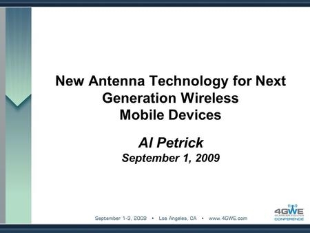 New Antenna Technology for Next Generation Wireless Mobile Devices Al Petrick September 1, 2009.