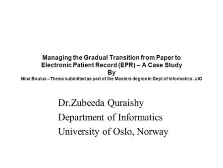 Managing the Gradual Transition from Paper to Electronic Patient Record (EPR) – A Case Study By Nina Boulus –Thesis submitted as part of the Masters degree.