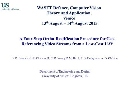 WASET Defence, Computer Vision Theory and Application, Venice 13 th August – 14 th August 2015 A Four-Step Ortho-Rectification Procedure for Geo- Referencing.