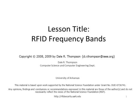 Lesson Title: RFID Frequency Bands Dale R. Thompson Computer Science and Computer Engineering Dept. University of Arkansas