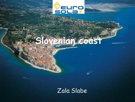 Slovenian coast Zala Slabe. Introduction... Slovenian coast is situated at the far northern end of the Mediterranean, along the Gulf of Trieste, which.