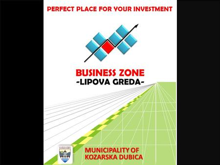 -LIPOVA GREDA- KOZARSKA DUBICA MUNICIPALITY OF BUSINESS ZONE PERFECT PLACE FOR YOUR INVESTMENT.