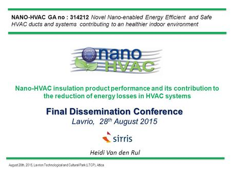 August 28th, 2015, Lavrion Technological and Cultural Park (LTCP), Attica NANO-HVAC GA no : 314212 Novel Nano-enabled Energy Efficient and Safe HVAC ducts.