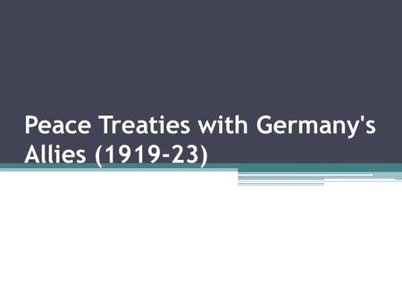 Peace Treaties with Germany's Allies ( )