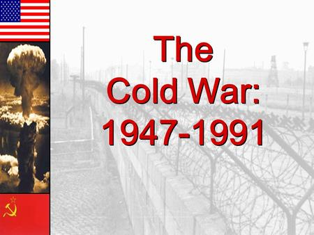 The Cold War: 1947-1991.