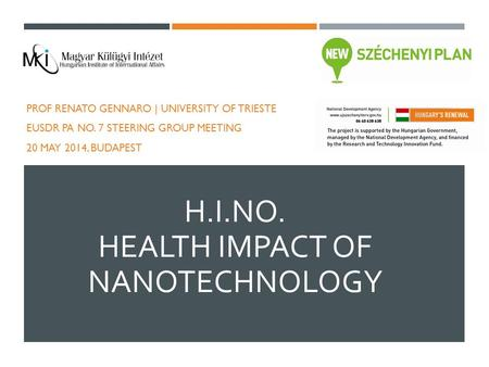 H.I.NO. HEALTH IMPACT OF NANOTECHNOLOGY PROF RENATO GENNARO | UNIVERSITY OF TRIESTE EUSDR PA NO. 7 STEERING GROUP MEETING 20 MAY 2014, BUDAPEST.