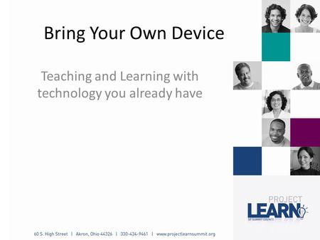 Bring Your Own Device Teaching and Learning with technology you already have.