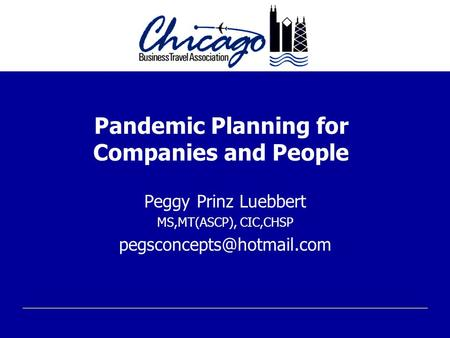 Pandemic Planning for Companies and People Peggy Prinz Luebbert MS,MT(ASCP), CIC,CHSP