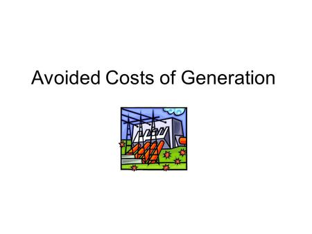 Avoided Costs of Generation. Current Avoided Cost Calculator Calculates the long-run, all-in cost of a Combined Cycle Gas Turbine (CCGT) running 92% of.