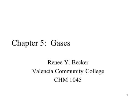 Chapter 5: Gases Renee Y. Becker Valencia Community College CHM 1045 1.