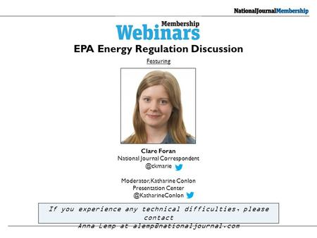 EPA Energy Regulation Discussion Featuring If you experience any technical difficulties, please contact Anna Lemp at Clare Foran.