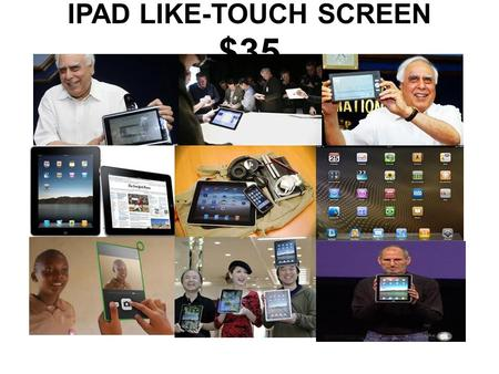 <strong>IPAD</strong> LIKE-TOUCH SCREEN $35. Introduction The prototype of an iPod look-alike touch-screen laptop device has been revealed in India. This device is targeted.