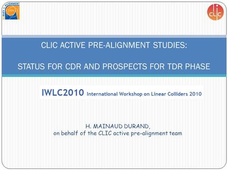 H. MAINAUD DURAND, on behalf of the CLIC active pre-alignment team CLIC ACTIVE PRE-ALIGNMENT STUDIES: STATUS FOR CDR AND PROSPECTS FOR TDR PHASE.
