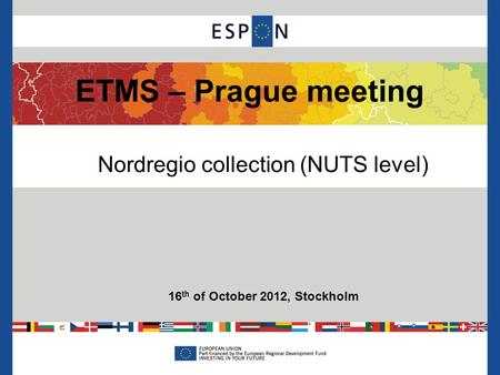 ETMS – Prague meeting 16 th of October 2012, Stockholm Nordregio collection (NUTS level)