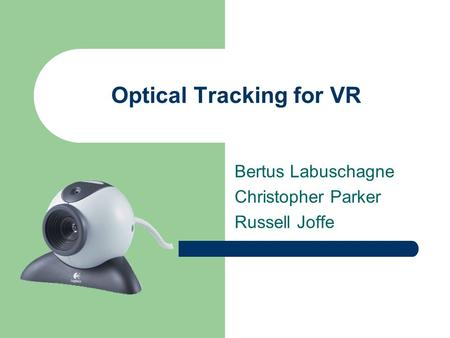 Optical Tracking for VR Bertus Labuschagne Christopher Parker Russell Joffe.