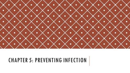 CHAPTER 5: PREVENTING INFECTION. LEARNING OBJECTIVES Discuss infection prevention, including the types of infections Describe the chain of infection Explain.