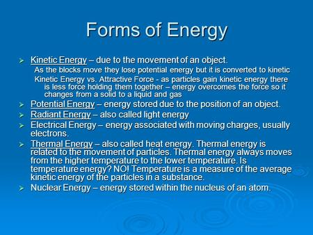 Forms of Energy  Kinetic Energy – due to the movement of an object. As the blocks move they lose potential energy but it is converted to kinetic Kinetic.
