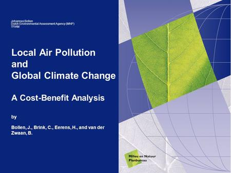 Local Air Pollution and Global Climate Change A Cost-Benefit Analysis by Bollen, J., Brink, C., Eerens, H., and van der Zwaan, B. Johannes Bollen Dutch.