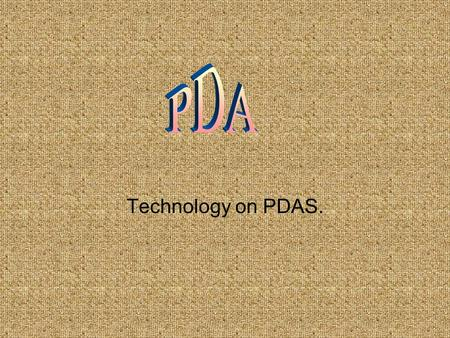 Technology on PDAS.. How they work PDAs have replaced the traditional desk organizer as today's new personal information manager. The two types of PDAs.