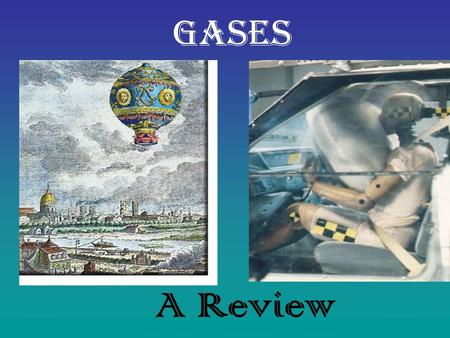 A Review Gases. Elements that exist as gases at 25 0 C and 1 atmosphere.