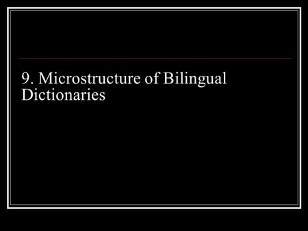 9. Microstructure of Bilingual Dictionaries. The microstructure of the dictionary specifies the way the lemma articles are composed. The lemma article.