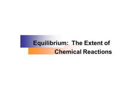 Equilibrium: The Extent of Chemical Reactions. Kinetics applies to the speed of a reaction, the concentration of product appearing (or of reactant disappearing)