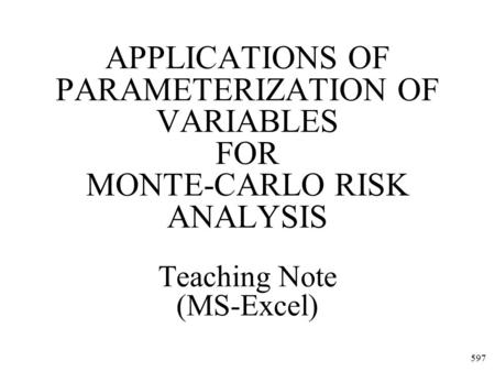 597 APPLICATIONS OF PARAMETERIZATION OF VARIABLES FOR MONTE-CARLO RISK ANALYSIS Teaching Note (MS-Excel)