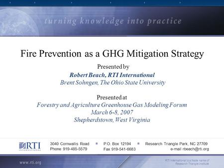 Fire Prevention as a GHG Mitigation Strategy Presented by Robert Beach, RTI International Brent Sohngen, The Ohio State University Presented at Forestry.
