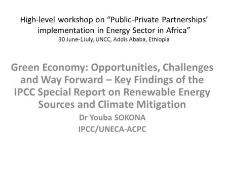 "High-level workshop on ""Public-Private Partnerships' implementation in Energy Sector in Africa"" 30 June-1July, UNCC, Addis Ababa, Ethiopia Green Economy:"