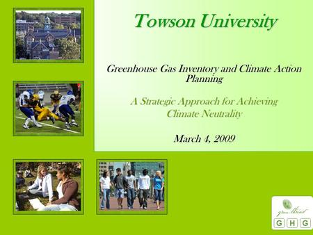 Greenhouse Gas Inventory and Climate Action Planning A Strategic Approach for Achieving Climate Neutrality March 4, 2009 GHG Towson University.