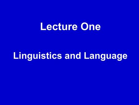 Lecture One Linguistics and Language. I. Definition of linguistics 1. Definitions Linguistics is generally defined as the scientific study of language.
