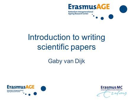 Introduction to writing scientific papers Gaby van Dijk.