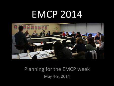 EMCP 2014 Planning for the EMCP week May 4-9, 2014.