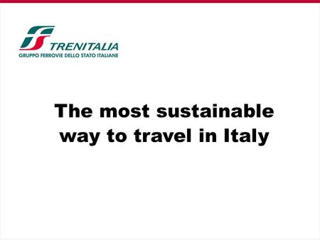 The most sustainable way to travel in Italy. Our commitment Ensure a high transport efficiency and low CO2 emissions. Provide customers with multi-modal.