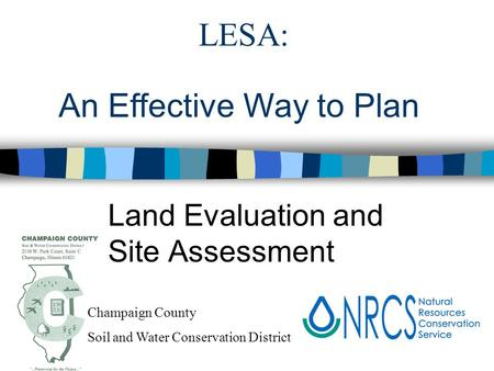 LESA: Land Evaluation and Site Assessment An Effective Way to Plan Champaign County Soil and Water Conservation District.